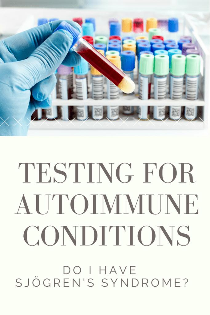 Testing for Autoimmune Conditions - Sjogren's Syndrome