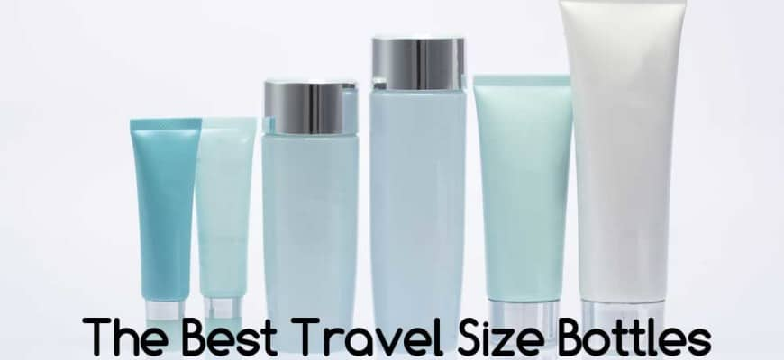 The Best Travel Size Bottles for Toiletry and Cosmetic Bags